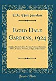 Amazon / Forgotten Books: Echo Dale Gardens, 1924 Dahlias, Gladioli, Iris, Peonies, Chrysanthemums, Phlox, Cannas, Petunias, Tulips, Delphiniums Classic Reprint (Echo Dale Gardens)