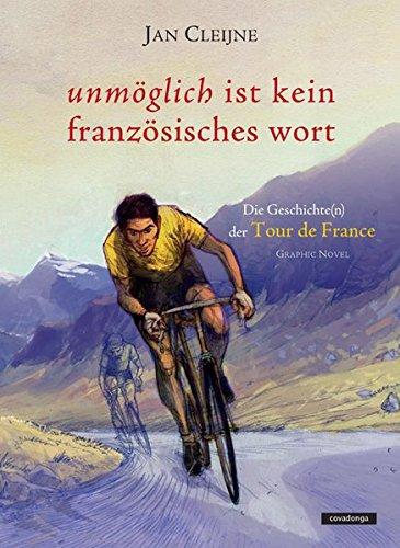 Unmöglich ist kein französisches Wort: Die Geschichte(n) der Tour de France