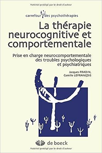 En ligne téléchargement gratuit La thérapie Neurocognitive et comportementale : Prise en charge neurocomportementale des troubles psychologiques et psychiatriques pdf, epub ebook
