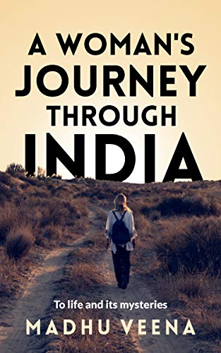 A Woman's Journey Through India: To Life And Its Mysteries by Madhu Veena ebook deal