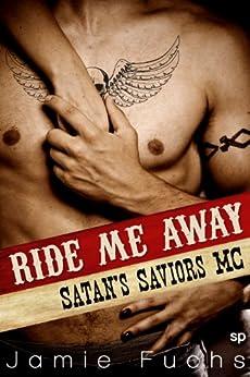 Ride Me Away: Satan's Savior's MC (Motorcycle Club Erotic Romance) by [Fuchs, Jamie]