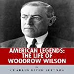 American Legends: The Life of Woodrow Wilson |  Charles River Editors