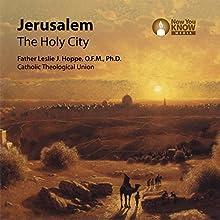 Jerusalem: The Holy City Lecture by Fr. Leslie J. Hoppe OFM PhD Narrated by Fr. Leslie J. Hoppe OFM PhD