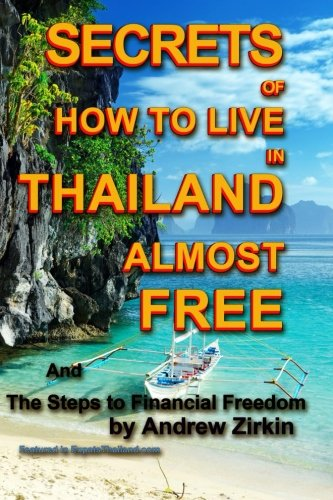 Read Online Secrets Of How to Live in Thailand Almost FREE: and The Steps to Financial Freedom (Real Secrets Of How To Get Financial Freedom and Become a Wealth Magnet) (Volume 1) pdf epub