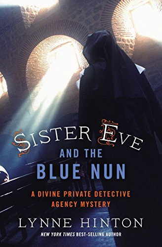 Sister Eve and the Blue Nun (A Divine Private Detective Agency Mystery Book 3) by [Hinton, Lynne]