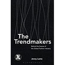 The Trendmakers: Behind the Scenes of the Global Fashion Industry (Dress, Body, Culture)
