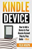 Kindle Device: How to Add a Device to Your Amazon Account Step by Step Guide + More (Add Account in Minutes, Kindle Account, Kindle Unlimited, Add device)