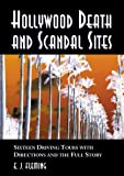 Hollywood Death and Scandal Sites: Sixteen Driving Tours with Directions and the Full Story, from Tallulah Bankhead to River Phoenix by E. J. Fleming front cover