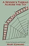 A Spider's Thread Across the Tay, Mary Edward, 1491285788