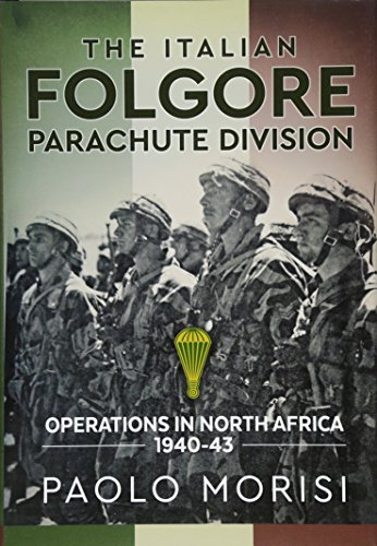 The Italian Folgore Parachute Division: North African Operations 1940-43 ()