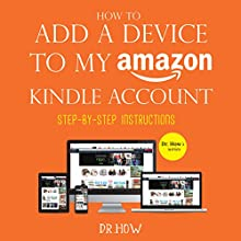 How to Add a Device to My Amazon Kindle Account: step-by-step instructions (Dr. How's series) Audiobook by Dr. How Narrated by Mark J. Cayco