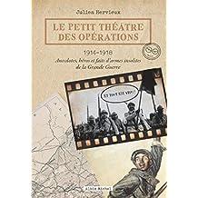 Le petit théâtre des opérations: 1914-1918 - Anecdotes, héros et faits d'armes insolites de la Grande Guerre