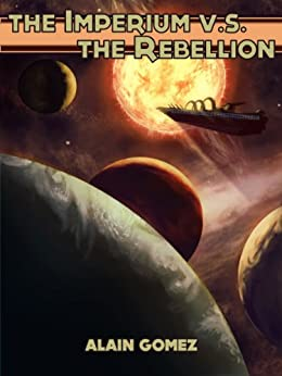 The Imperium vs. The Rebellion (Muzik Chronicles Book 1) by [Gomez, Alain]
