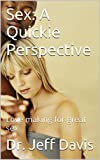 Sex: A Quickie Perspective: Love making for great sex (God & Family Book 5)