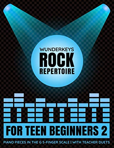 (WunderKeys Rock Repertoire For Teen Beginners 2: Piano Pieces In The G 5-Finger Scale | With Teacher Duets)