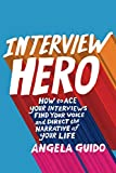 Interview Hero: How to Ace Your Interviews, Find Your Voice, and Direct the Narrative of Your Life
