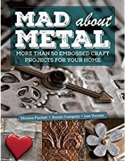 Mad About Metal: More Than 50 Embossed Craft Projects for Your Home