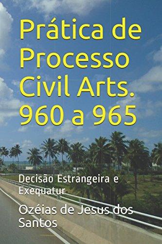 Download Prática de Processo Civil Arts. 960 a 965: Decisão Estrangeira e Exequatur (Portuguese Edition) PDF