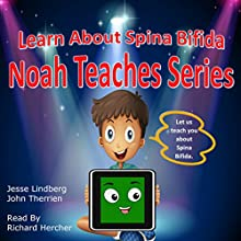 Learn About Spina Bifida: Noah Teaches Series Audiobook by John Therrien, Jesse Lindberg Narrated by Richard Hercher