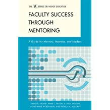 Faculty Success through Mentoring: A Guide for Mentors, Mentees, and Leaders (The ACE Series on Higher Education)