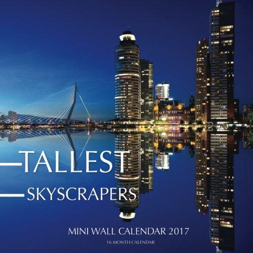 (Tallest Skyscrapers Mini Wall Calendar 2017: 16 Month)