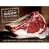 The Art of Beef Cutting: A Meat Professional's Guide to Butchering and Merchandising