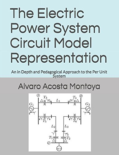 The Electric Power System Circuit Model Representation: An in Depth and Pedagogical Approach to the Per Unit System (2017)