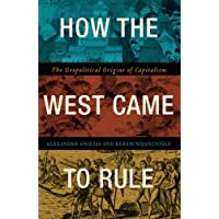 Anievas, A: How the West Came to Rule: The Geopolitical Origins of Capitalism