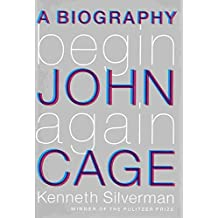[Begin Again: A Biography of John Cage] (By: Kenneth Silverman) [published: November, 2010]