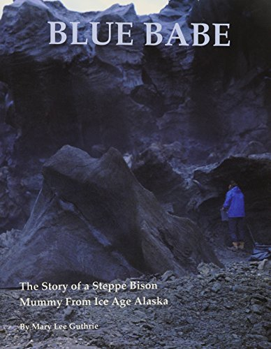 Ice Mummy (Blue Babe: The Story of a Steppe Bison Mummy from Ice Age Ala)