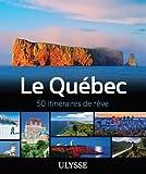 LE QUÉBEC - 50 ITINÉRAIRES DE REVE