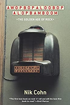 Awopbopaloobop Alopbamboom: The Golden Age of Rock by [Cohn, Nik]