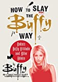 How to Slay the Buffy Way: Badass Buffy Attitude and Killer Advice