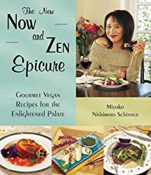 The New Now and Zen Epicure: Gourmet Vegan Recipes for the Enlightened Palate