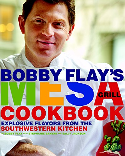 Bobby Flay's Mesa Grill Cookbook: Explosive Flavors from the Southwestern Kitchen by Bobby Flay, Stephanie Banyas, Sally Jackson