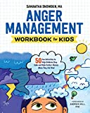 Anger Management Workbook for Kids: 50 Fun Activities to Help Children Stay Calm