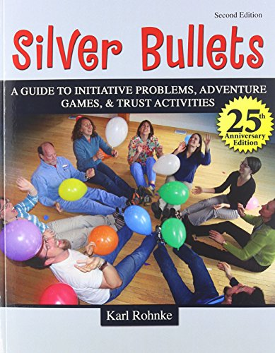Silver Bullets  A Revised Guide To Initiative Problems  Adventure Games  And Trust Activities