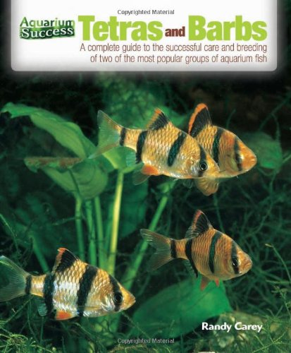 Tetras and Barbs: The Complete Guide to the Successful Care and Breeding of Two of the Most Popular Groups of Aquarium Fish (Aquarium Success)