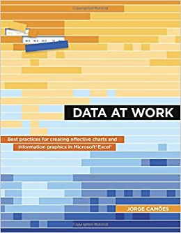 Book Data at Work: Best Practices for Creating Effective Charts and Information Graphics in Microsoft Excel (Voices That Matter)