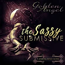 The Sassy Submissive: Stronghold, Book 1 Audiobook by Golden Angel Narrated by Roberto Scarlato