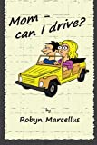 Mom, Can I Drive?, Robyn Marcellus, 1491063173