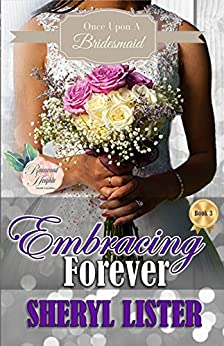 Embracing Forever (Once Upon A Bridesmaid Book 3) by [Lister, Sheryl]