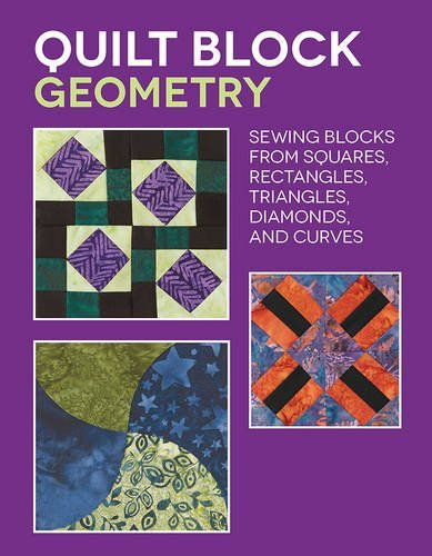 Quilt Block Geometry: Sewing blocks from squares, rectangles, triangles, diamonds, and curves