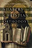 Shapers of Christian Orthodoxy, , 0830838864