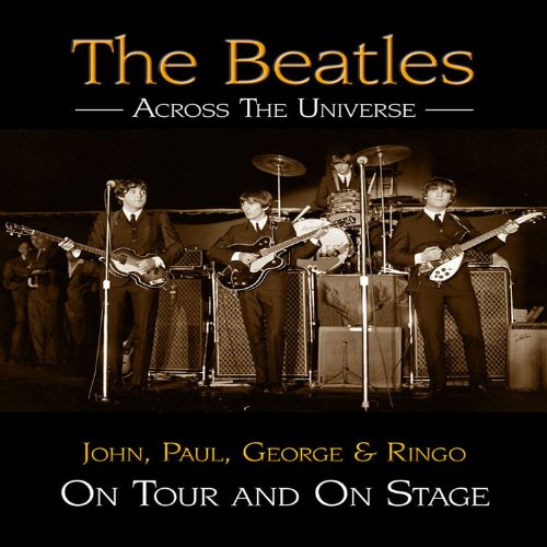 The Beatles Across the Universe: John, Paul, George and Ringo on Tour and on Stage pdf epub