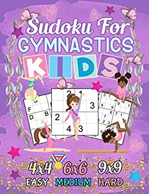 Sudoku Puzzle Book for Gymnastics Kids: 150 Easy, Medium, and Hard Levels with Numbers or Letters on 4x4, 6x6 and 9x9 Grids for Girl Gymnasts (Gymnastics Accessory Gifts Vol 4)