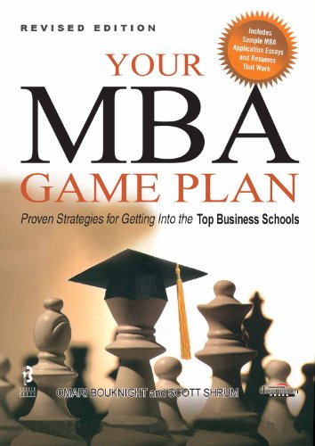 Your MBA Game Plan, Proven Strategies for Getting into the Top Business Schools
