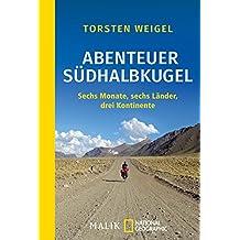 Abenteuer Südhalbkugel: Sechs Monate, sechs Länder, drei Kontinente (German Edition)