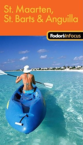 Fodor's In Focus St. Maarten, St. Barths & Anguilla, 1st Edition (Travel Guide)