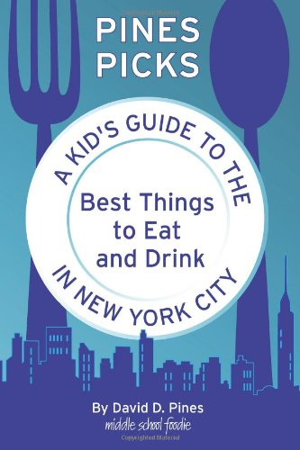 Pines Picks: A Kid's Guide to the Best Things to Eat and Drink In New York City (Best Things To Eat In New York)